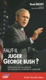 Reed Brody - Faut-il juger George Bush ? - Pleins feux sur un rapport qui dénonce la torture et l'impunité.