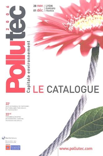 Reed Exhibitions - Pollutec 2006 - Le catalogue, 28 novembre - 01 décembre Lyon Eurexpo France Capitale environnement.