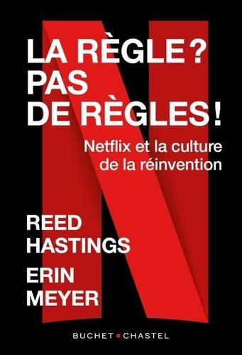 La Règle ? Pas de règle !. Netflix et la culture de la réinvention