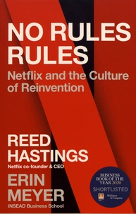 Reed Hastings et Erin Meyer - No Rules Rules - Netflix and the Culture of Reinvention.
