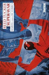 Reed Tucker - Super-War - Marvel versus DC Comics.