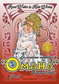 Reed Waller et Kate Worley - Les aventures complètes de Omaha, danseuse féline - Volume 3.