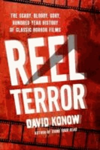 Reel Terror - The Scary, Bloody, Gory, Hundred-Year History of Classic Horror Films.