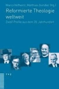 Reformierte Theologie weltweit - Zwölf Profile aus dem 20. Jahrhundert.