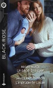 Regan Black et Janice Kay Johnson - Un bébé à choyer ; L'imprudente cavale.
