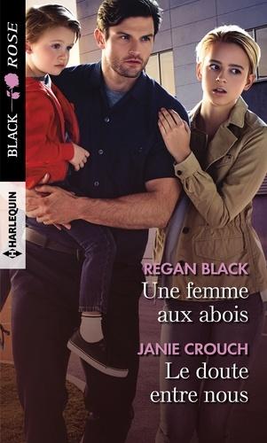 Regan Black et Janie Crouch - Une femme aux abois - Le doute entre nous.
