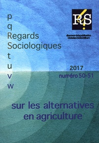 Guillaume Christen et Benoit Leroux - Regards Sociologiques N° 50-51/2017 : Sur les alternatives en agriculture.