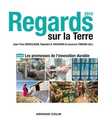 Jean-Yves Grosclaude - Regards sur la Terre 2014 - Dossier : Les promesses de l'innovation durable.