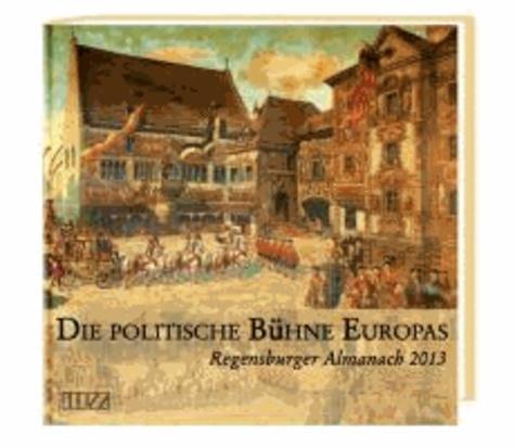 Regensburger Almanach 2013 - Die politische Bühne Europas.