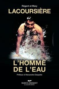 Regent Lacoursiere - Lacoursière, l'homme de l'eau - L'homme de l'eau.