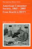 Regina Lee Blaszczyk - American Consumer Society - 1865-2005 From Hearth to HDTV.