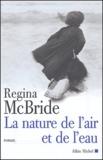 Regina McBride - La nature de l'air et de l'eau.