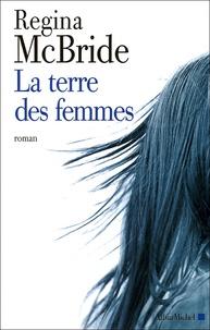 Regina McBride - La terre des femmes.