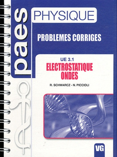 Regina Schwarcz et Norbert Piccioli - Electrostatique, ondes UE 3.1 - Problèmes corrigés.