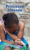 Régina Ubanatu - Princesse blessée - J'avais 5 ans, ils ont tué mon enfance.