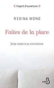 Regina Wong - Faites de la place - Guide moderne du minimalisme.