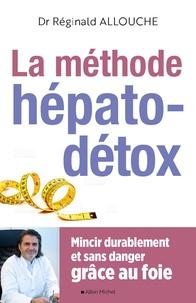 Réginald Allouche - La méthode hépato-détox - Mincir durablement et sans danger grâce au foie.