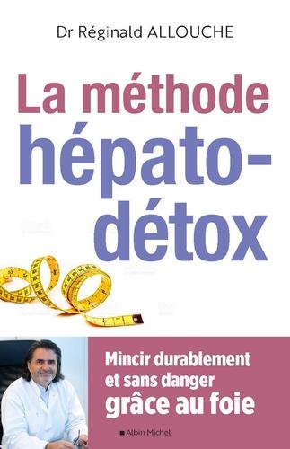 La méthode hépato-détox. Mincir durablement et sans danger grâce au foie
