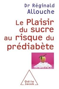 Réginald Allouche - Le plaisir du sucre au risque du prédiabète.