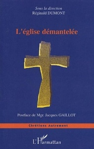 Reginald Dumont - L'Eglise démantelée.