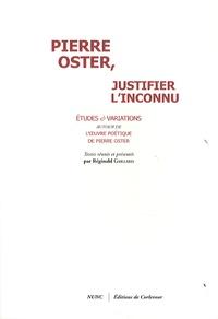 Réginald Gaillard - Pierre Oster, justifier l'inconnu - Etudes et variations autour de Pierre Oster.