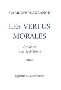 Reginald Garrigou-Lagrande - Les vertus morales - Armature de la vie chrétienne.