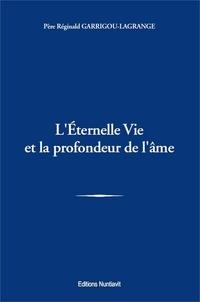 Réginald Garrigou-Lagrange - L'éternelle vie et la profondeur de l'âme.
