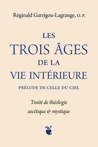 Réginald Garrigou-Lagrange - Les trois âges de la vie intérieure.