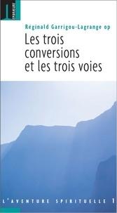 Réginald Garrigou-Lagrange - Les trois conversions et les trois voies.