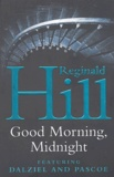 Reginald Hill - Good Morning , Midnight.