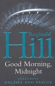 Reginald Hill - Good Morning , Midnight.