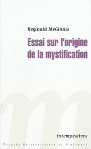 Reginald James McGinnis - Essai sur l'origine de la mystification.