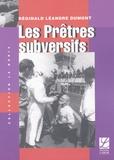 Réginald Léandre Dumont - Les Prêtres subversifs.