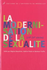 Régine Beauthier et Valérie Piette - La modernisation de la sexualité - (19e - 20e siècles).
