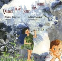 Régine Beauvais et Céline Cristini - Quand la vie joue des tours.