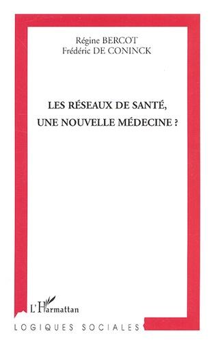 Régine Bercot et Frédéric De Coninck - Les réseaux de santé, une nouvelle médecine ?.