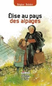 Régine Boisier - Elise au pays des alpages.