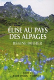 Régine Boisier - Elise au pays des alpages - Tome 1.