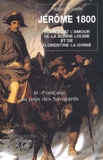 """Régine Boisier - Jérôme 1800 : Le """"Français"""" au pays des Savoyards - Pour tout l'amour de la bonne Louise et de Florentine la divine."""
