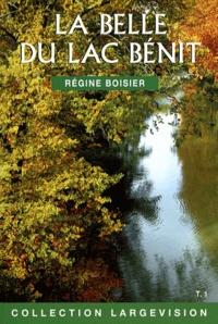 Régine Boisier - La Belle du lac Bénit - Tome 1.