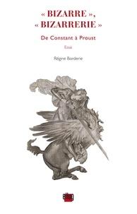 """Régine Borderie - """"Bizarre"""", """"Bizarrerie"""" - De Constant à Proust."""