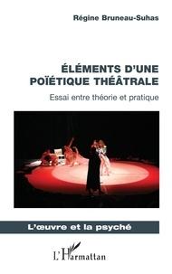 Régine Bruneau-Suhas - Eléments d'une poïétique théâtrale - Essai entre théorie et pratique.