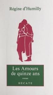 Régine d'Humilly - Les amours de quinze ans - Suivi de L'enfant des neiges.