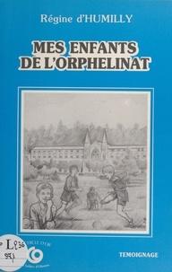 Régine d' Humilly - Mes enfants de l'orphelinat.