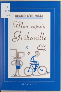 Régine d'Humilly et Monique Pontoizeau - Mon copain Gribouille.