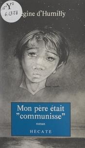 """Régine d'Humilly et Jacques Mathieu - Mon père était """"communisse""""...."""