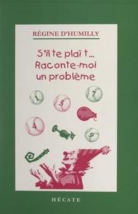 Régine d'Humilly et Brigitte Coutant - S'il te plaît... raconte-moi un problème.