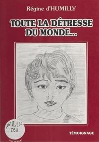 Régine d' Humilly - Toute la détresse du monde.