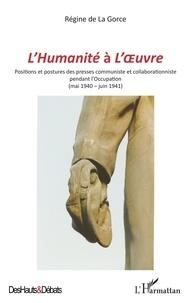 Régine de La Gorce - L'Humanité à L'Oeuvre - Positions et postures des presses communiste et collaborationniste pendant l'Occupation (mai 1940-juin 1941).
