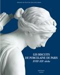 Régine de Plinval de Guillebon - Les Biscuits de porcelaine de Paris - XVIIIe-XIXe siècles.